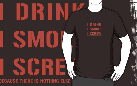 I Drink, I Smoke, I Screw by HOTDJGEAR