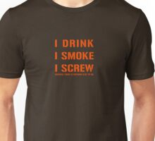 I Drink, I Smoke, I Screw Unisex T-Shirt