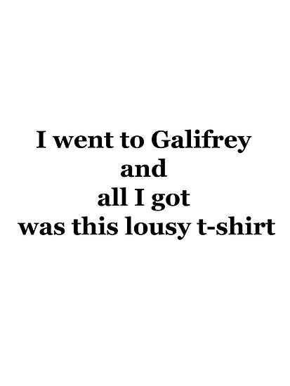 I went to Galifrey and all I got was this lousy t-shirt by morihearty