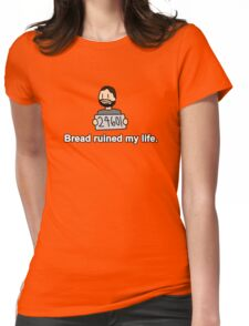 Bread ruined my life. Womens Fitted T-Shirt