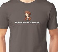 Forever Alone. Also Dead. Unisex T-Shirt