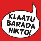 Say: Klaatu Barada Nikto! by gerrorism