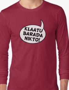 Say: Klaatu Barada Nikto! Long Sleeve T-Shirt