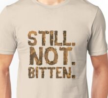 Still. Not. Bitten. Unisex T-Shirt