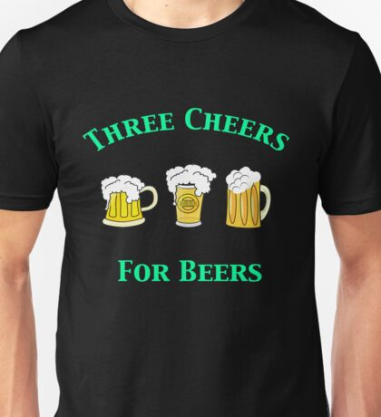 Three Cheers For Beers Unisex T-Shirt
