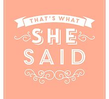The Office - That's What She Said by noondaydesign