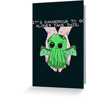 It's dangerous to go alone! Take this baby cthulhu. Greeting Card