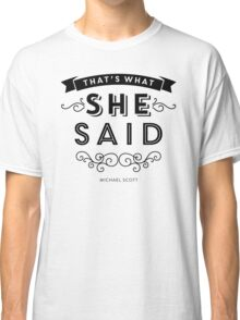 The Office - That's What She Said (BW version) Classic T-Shirt