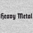 Heavy Metal (Black) by MrFaulbaum