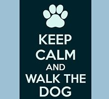 Keep Calm And Walk The Dog Unisex T-Shirt