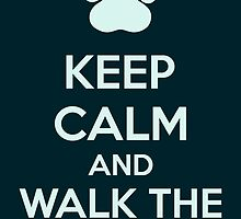 Keep Calm And Walk The Dog by Kreativista
