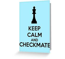 Keep Calm And Checkmate Greeting Card