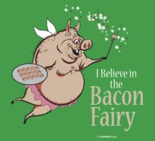 I believe in the BACON FAIRY! by Humerus