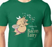 I believe in the BACON FAIRY! Unisex T-Shirt