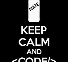 Keep Calm And Code On by Kreativista