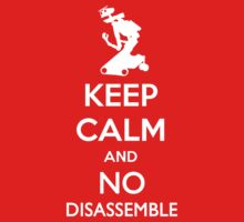 Keep Calm and No Disassemble by lunchbox72703