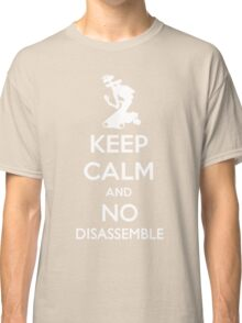 Keep Calm and No Disassemble Classic T-Shirt