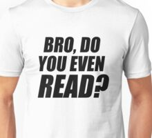 Bro, Do You Even Read? Unisex T-Shirt