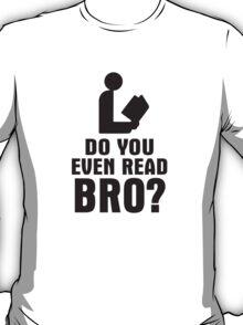 Do You Even Read Bro? T-Shirt