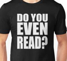 Do You Even Read? Unisex T-Shirt