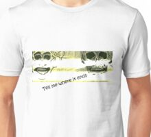 Tell me where it ends Unisex T-Shirt