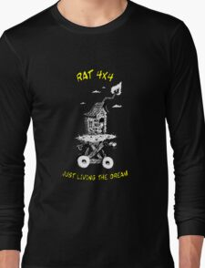 RAT 4x4 - JUST LIVING THE DREAM Long Sleeve T-Shirt