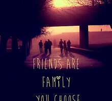 friends are family you chose by artingz