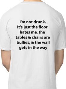 I'm not drunk Classic T-Shirt