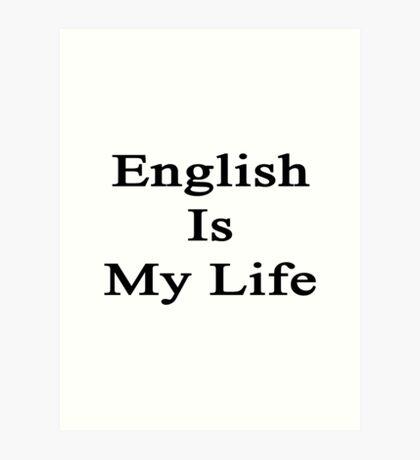 English Is My Life Art Print