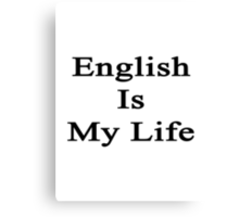 English Is My Life Canvas Print