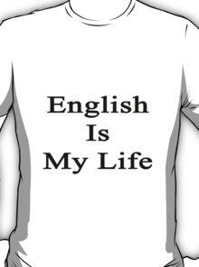 English Is My Life T-Shirt