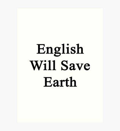 English Will Save Earth Art Print