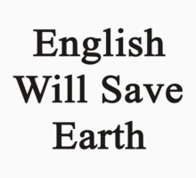 English Will Save Earth by supernova23