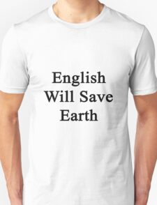 English Will Save Earth Unisex T-Shirt