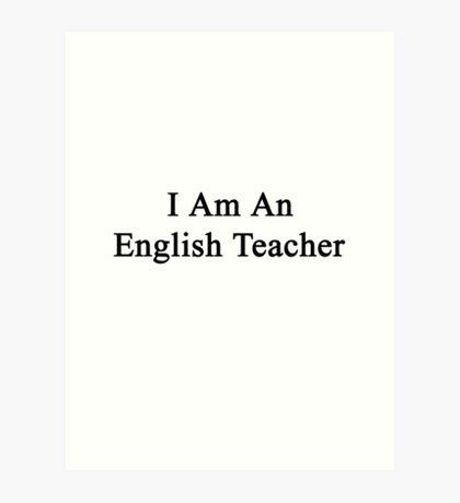 I Am An English Teacher Art Print