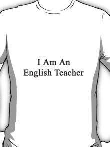 I Am An English Teacher T-Shirt