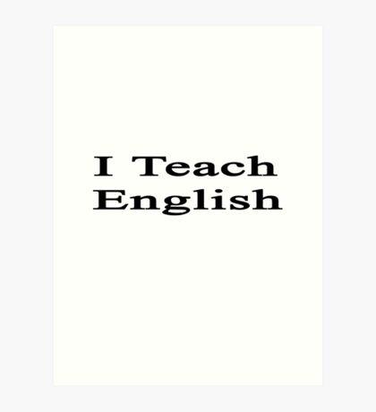 I Teach English Art Print