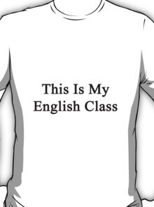 This Is My English Class  T-Shirt
