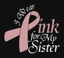 I Wear Pink For My Sister by teetties