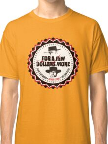 For A Few More Dollars Classic T-Shirt