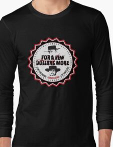 For A Few More Dollars Long Sleeve T-Shirt