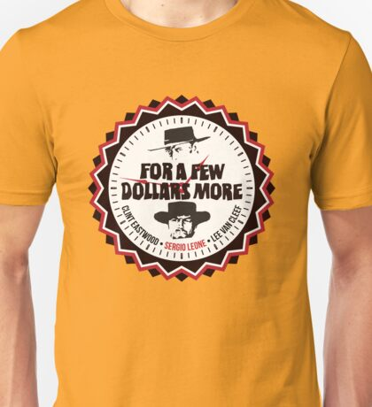 For A Few More Dollars Unisex T-Shirt