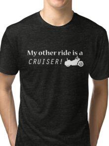 My other ride is a Cruiser! - T-Shirt Tri-blend T-Shirt