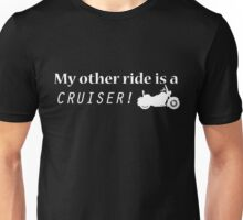 My other ride is a Cruiser! - T-Shirt Unisex T-Shirt