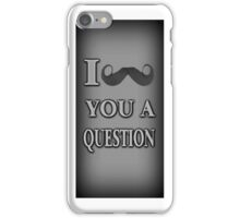 ☝ ☞ I MUSTACHE U A QUESTION IPHONE CASE☝ ☞ iPhone Case/Skin