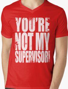 YOU'RE NOT MY SUPERVISOR!! - WHITE Mens V-Neck T-Shirt