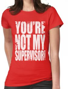 YOU'RE NOT MY SUPERVISOR!! - WHITE Womens Fitted T-Shirt