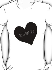 Do u love it - typography T-Shirt