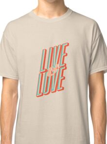 Live and Love Classic T-Shirt