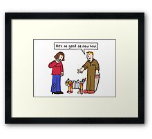 He's as good as new now. Framed Print
